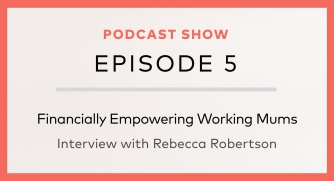 Episode 5: Financially Empowering Working Mums