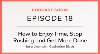 How to Enjoy Time, Stop Rushing and Get More Done!