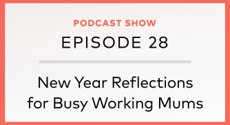 Episode 28: New Year Reflections for Busy Working Mums