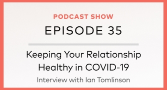 Episode 35: Keeping Your Relationship Healthy in COVID-19