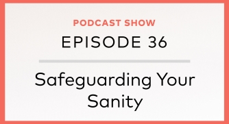 Episode 36: Safeguarding Your Sanity