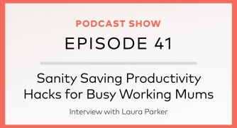 Episode 41: Sanity Saving Productivity Hacks for Busy Working Mums