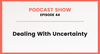 Episode 44: Dealing With Uncertainty