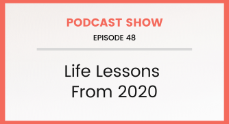 Episode 48: Life Lessons From 2020
