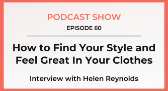 Episode 60: How to Find Your Style and Feel Great In Your Clothes