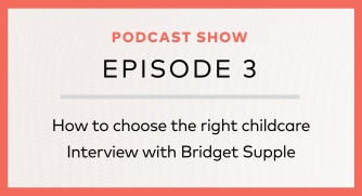 Episode 3: How to choose the right childcare
