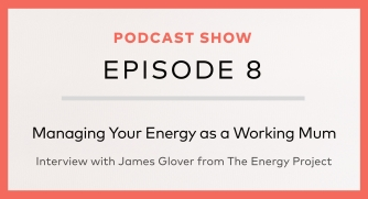 Managing Your Energy As A Working Mum