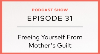 Episode 31: Freeing Yourself From Mother's Guilt