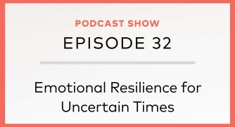 Episode 32: Emotional Resilience for Uncertain Times