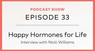 Episode 33: Happy Hormones for Life