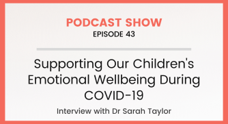Episode 43: Supporting Our Children's Emotional Wellbeing During COVID-19