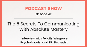 Episode 55: The 5 Secrets To Communicating With Absolute Mastery