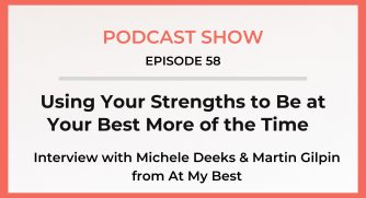 Episode 58: Using Your Strengths To Be At Your Best More Of The Time