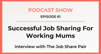 Episode 62: Successful Job Sharing For Working Mums